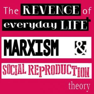 The revenge of everyday life - Marxism and social reproduction
