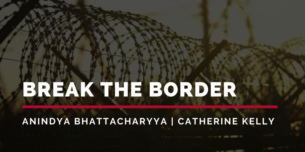 Image shows a razor wire fence with text: BREAK THE BORDER - Anindya Bhattacharyya | Catherine Kelly