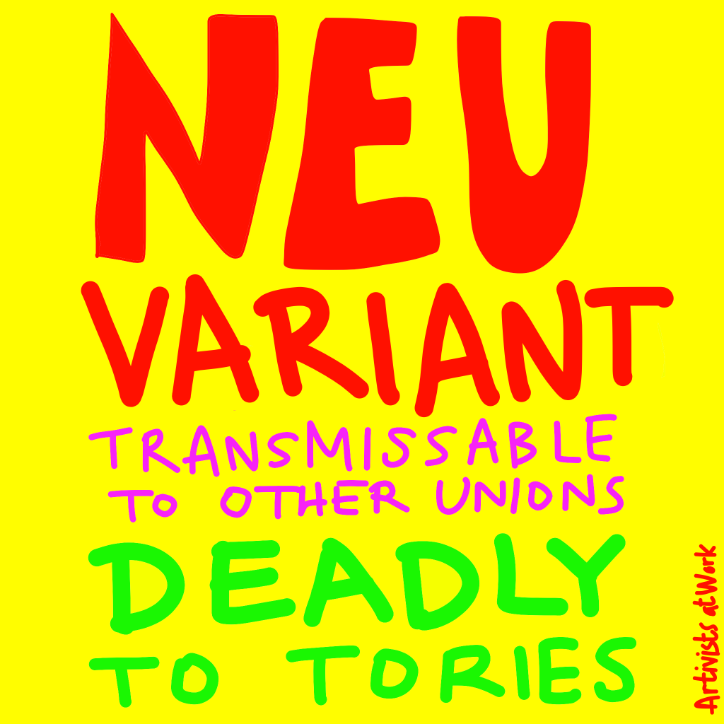 """Graphic reading: """"NEU variant, transmissible to other unions, deadly to Tories"""""""