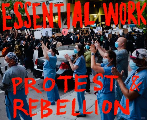 "Image is a photo of workers in scrubs, seemingly hospital staff, clapping as a Black Lives Matter demonstration passes. Text added to the image reads ""Essential work: protest and rebellion"""