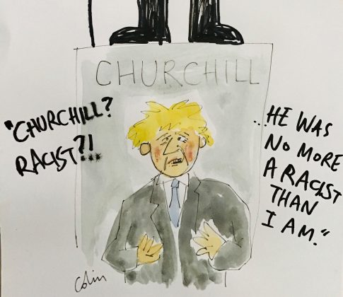 "Cartoon showing Boris Johnson standing in front of Churchill statue saying ""Churchill? Racist? He was no more a racist than I am!"""