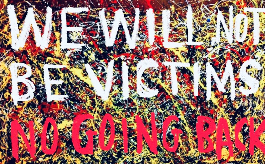 Image shows the text 'We will not be victims: no going back' on a background of a Jackson Pollock painting