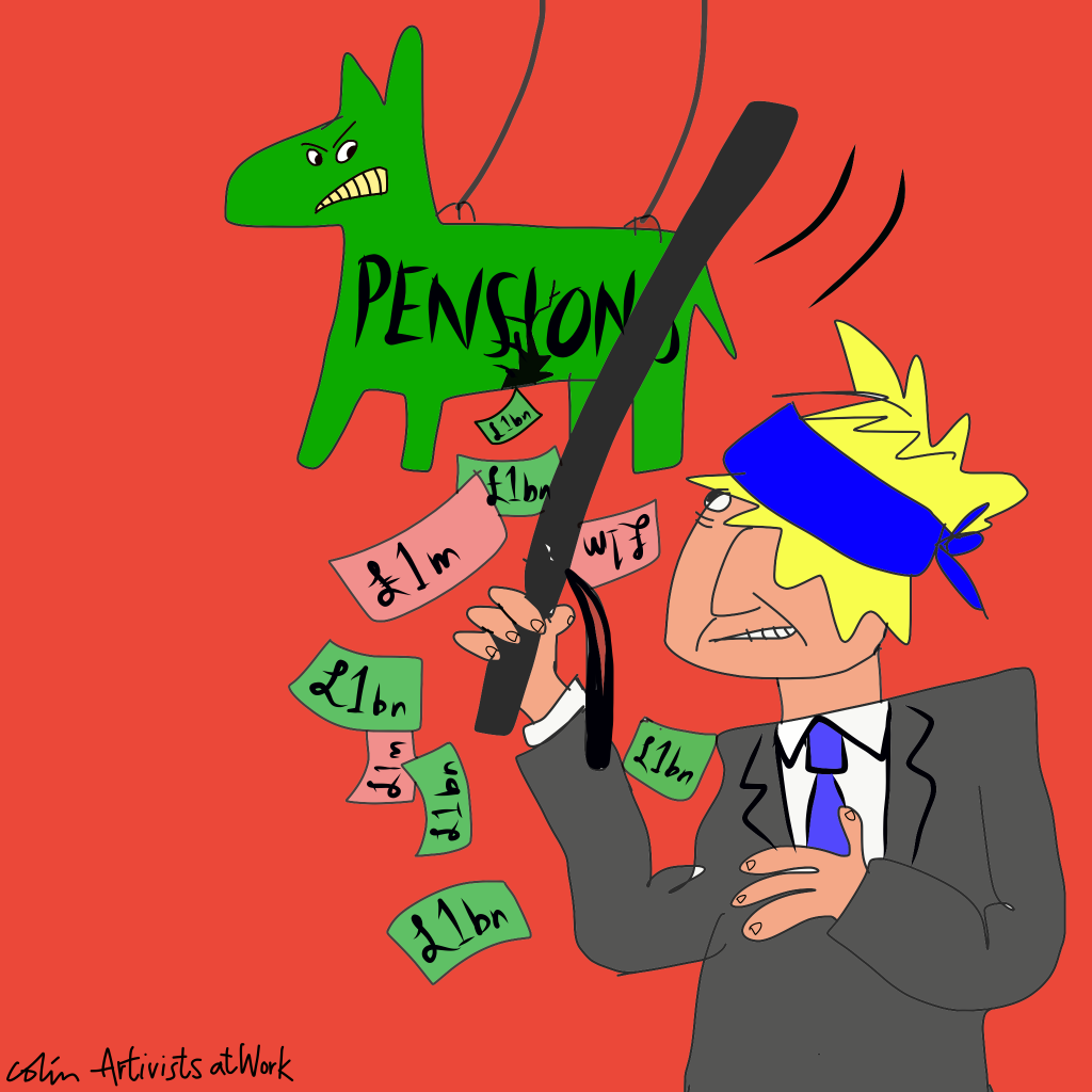 """Image is a cartoon showing Boris Johnson peeking under a blindfold while bashing a pinata that reads """"PENSIONS"""", money pouring from it as it breaks."""