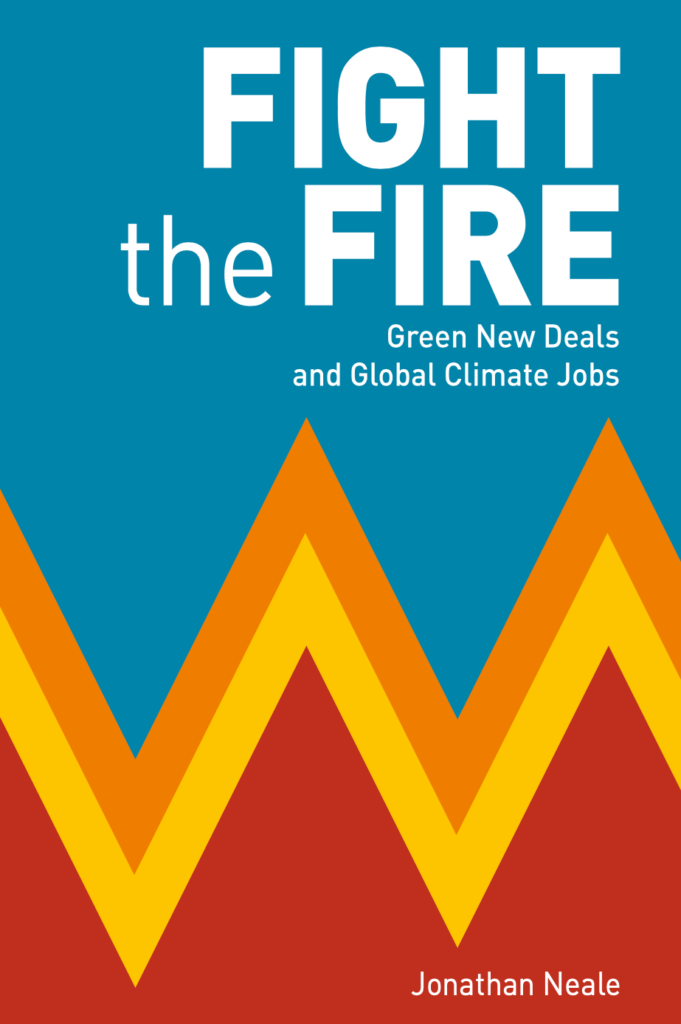 Book cover: 'FIGHTE THE FIRE: Green New Deals and Global Climate Jobs: Jonathan Neale'