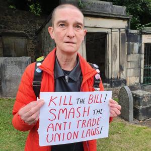 "Placard reads ""Kill the Bill! Smash the anti trade union laws!"""